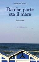 """Presentazione del libro """"Da che parte sta il mare"""" di Annarosa Macrì"""
